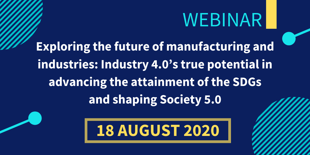 Webinar - Exploring the future of manufacturing and industries: Industry 4.0's true potential in advancing the attainment of the SDGs and shaping Society 5.0