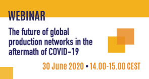 Webinar: The future of global production networks in the aftermath of COVID-19
